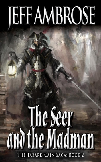 The Seer and the Madman - The Tabard Cain Saga, #2 ebook by Jeff Ambrose