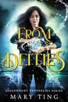 From Deities - Descendant Prophecies, #2 ebook by Mary Ting