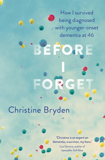 Before I Forget - How I Survived a Diagnosis of Younger-Onset Dementia at 46 ebook by Christine Bryden
