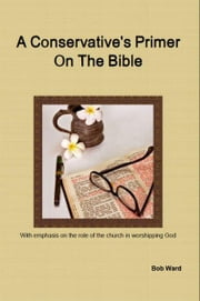 A Conservative's Primer On The Bible ebook by Bob Ward