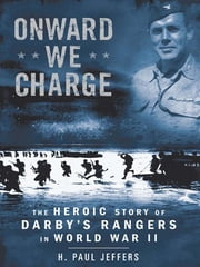 Onward We Charge - The Heroic Story of Darby's Rangers in World War II ebook by H. Paul Jeffers