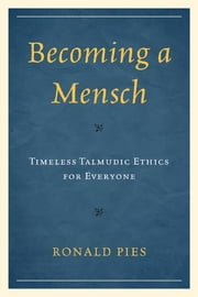 Becoming a Mensch - Timeless Talmudic Ethics for Everyone ebook by Ronald Pies