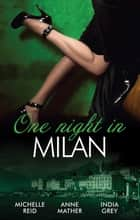 One Night In...Milan - 3 Book Box Set, Volume 1 電子書籍 by Michelle Reid, Anne Mather, India Grey