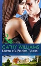 Secrets of a Ruthless Tycoon (Mills & Boon Modern) eBook by Cathy Williams