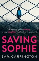 Saving Sophie: A gripping psychological thriller with a brilliant twist eBook par Sam Carrington