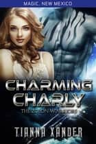 Charming Charly - Magic New Mexico / Zolon Warriors, #3 ebook by Tianna Xander