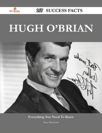 Hugh O'Brian 167 Success Facts - Everything you need to know about Hugh O'Brian ebook by Rose Blanchard