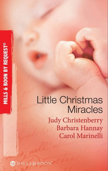 Little Christmas Miracles: Her Christmas Wedding Wish / Christmas Gift: A Family / Christmas on the Children's Ward (Mills & Boon By Request) ebook by Judy Christenberry,Barbara Hannay,Carol Marinelli