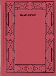 Ozma of Oz (Illustrated) - A Record of Her Adventures with Dorothy Gale of Kansas, the Yellow Hen, the Scarecrow, the Tin Woodman, Tiktok, the Cowardly Lion, and the Hungry Tiger; Besides Other Good People too Numerous to Mention Faithfully Recorded Herein ebook by L. Frank Baum