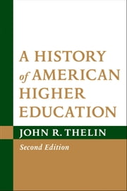 A History of American Higher Education ebook by John R. Thelin