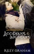 Accidents & Incidents ebook by Riley Graham