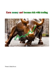 Earn money and become rich with trading - how the stock market works, how to analyze stocks, different investment products, technical analysis, trading and how to earn a living with day trading. ebook by Babak Parvizi