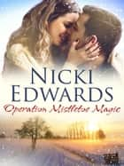 Operation Mistletoe Magic - An Escape to the Country Christmas novella 電子書 by Nicki Edwards