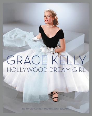 Grace Kelly - Hollywood Dream Girl (Apple FF) ebook by Jay Jorgensen,Manoah Bowman