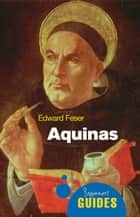 Aquinas - A Beginner's Guide eBook by Edward Feser