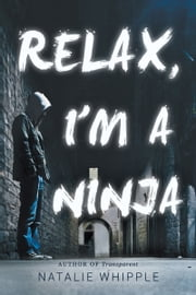 Relax, I'm A Ninja ebook by Natalie Whipple