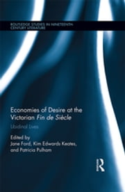 Economies of Desire at the Victorian Fin de Siècle - Libidinal Lives ebook by