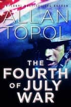 The Fourth of July War ebook by Allan Topol