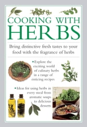 Cooking with Herbs - Bring Distinctive Fresh Tastes To Your Food With The Fragrance Of Herbs ebook by Valerie Ferguson