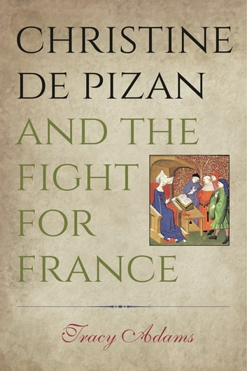 Christine de Pizan and the Fight for France ebook by Tracy Adams