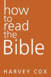 How to Read the Bible ebook by Harvey Cox