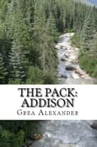 The Pack: Addison ebook by Grea Alexander