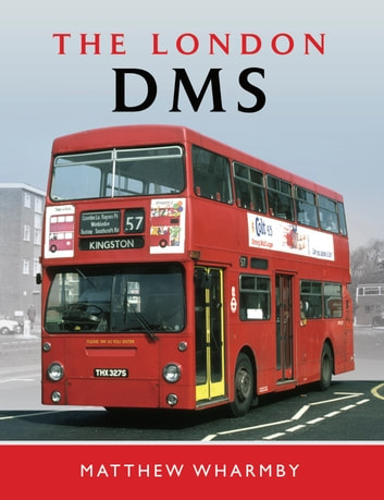 The London DMS Bus ebook by Matthew (Matt) Wharmby