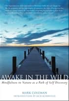 Awake in the Wild - Mindfulness in Nature as a Path of Self-Discovery ebook by Mark Coleman