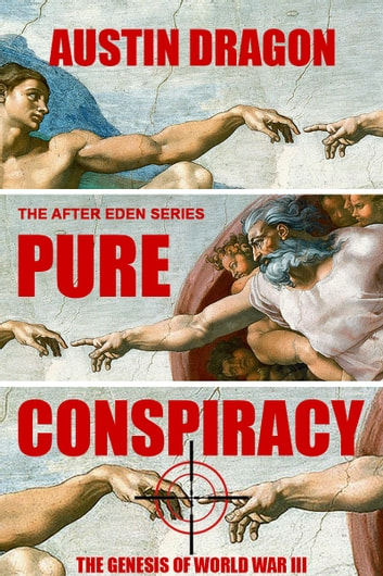 Pure Conspiracy (The After Eden Series) - The Genesis of World War III ebook by Austin Dragon