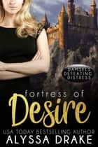 Fortress of Desire - Damsels Defeating Distress, #1 ebook by Alyssa Drake