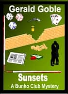 Sunsets: A Bunko Club Mystery ebook by Gerald Goble