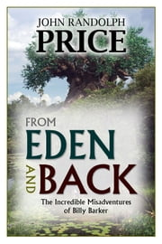 From Eden and Back: The Incredible Misadventures of Billy Barker ebook by John Randolph Price