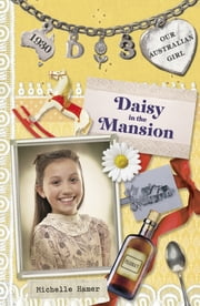 Daisy in the Mansion - Our Australian Girl Book 3 ebook by Michelle Hamer