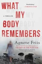 What My Body Remembers eBook by Agnete Friis, Lindy Falk van Rooyen
