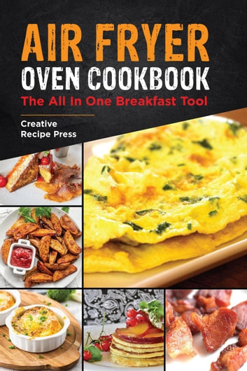 Air Fryer Oven Cookbook: The All In One Breakfast Tool