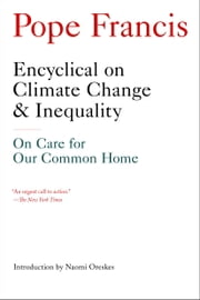 Encyclical on Climate Change and Inequality - On Care for Our Common Home  ebook by Pope Francis,Naomi Oreskes