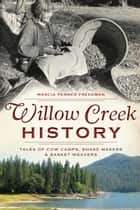 Willow Creek History eBook por Marcia Penner Freedman