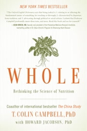Whole - Rethinking the Science of Nutrition ebook by T. Colin Campbell,Howard Jacobson