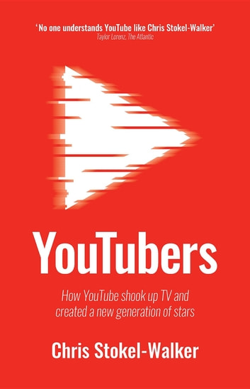 YouTubers - How YouTube shook up TV and created a new generation of stars ebook by Chris Stokel-Walker