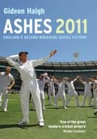 Ashes 2011 ebook by Gideon Haigh