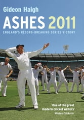 Ashes 2011 - England?s Record-Breaking Series Victory ebook by Gideon Haigh