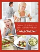 Weight Watchers - Gezond koken in een handomdraai ebook by Weight Watchers