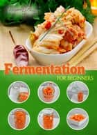 Fermentation for Beginners ebook by Helen Jade