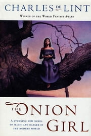 The Onion Girl ebook by Charles de Lint