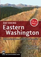 Day Hiking: Eastern Washington ebook by Rich Landers,Craig Romano
