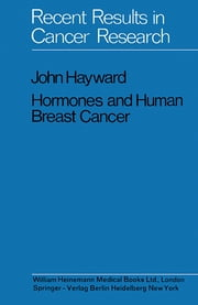 Hormones and Human Breast Cancer - An Account of 15 Years Study ebook by John Hayward,V. G. Allfrey,M. Allgöwer,K. H. Bauer