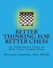 Better Thinking for Better Chess - Better Thinking for, #1 ebook by Michael Serovey