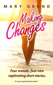 Making Changes - Four women, four new captivating short stories ebook by Mary Grand