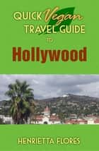 Quick Vegan Travel Guide to Hollywood ebook by Henrietta Flores