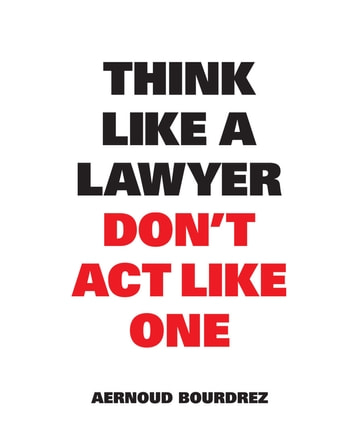 Think Like a Lawyer Don't Act Like One ebook by Aernoud Bourdrez,Jakob Schneider